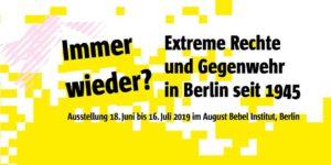Immer wieder? Extreme Rechte und Gegenwehr in Berlin seit 1945 @ August Bebel Institut