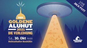 Der goldene Aluhut 2021 - die Verleihung @ Heimathafen Neukölln